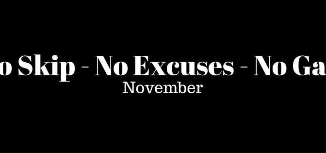 No Skip – No Excuses – No Gain November