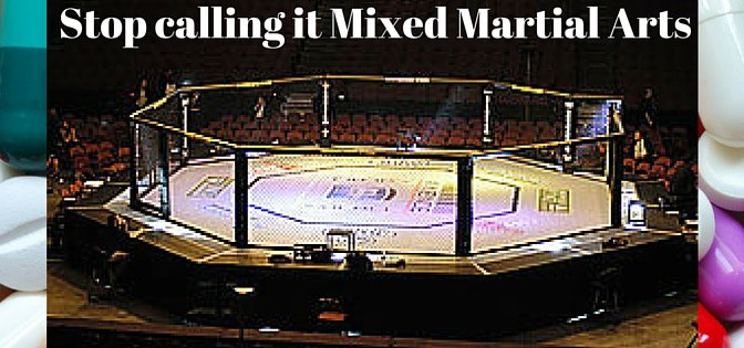 Stop calling it Mixed Martial Arts…..