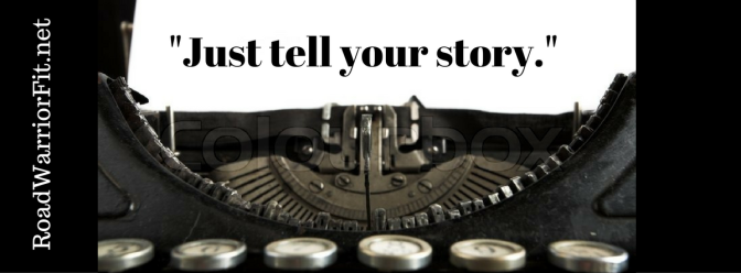 """Just tell your story."""